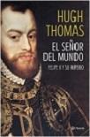 Señor del mundo, El: Felipe II y su Imperio