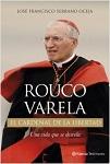 Rouco Varela: el cardenal de la libertad: una vida que se desvela