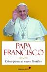 Papa Francisco: cómo piensa el nuevo Pontífice