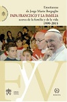 Papa Francisco y la familia: enseñanzas de Jorge Mario Bergoglio acerca de la familia y la vida: 1999-2015