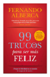 99 trucos para ser más feliz: porque la felicidad no es cuestión de magia ni de suerte
