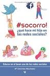 Socorro!: ¿qué hace mi hijo en las redes sociales?: educar en el buen uso de las redes sociales