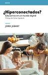 Hiperconectados?: educarnos en un mundo digital