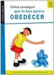Cómo conseguir que tu hijo quiera obedecer