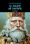 Padre de Europa, El: Carlomagno