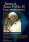 Junto a Juan Pablo II: sus amigos y colaboradores nos hablan de él