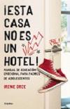 Esta casa no es un hotel!: manual de educación emocional para padres de adolescentes