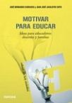 Motivar para educar: ideas para educadores: docentes y padres