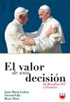 Valor de una decisión, El: de Benedicto XVI a Francisco