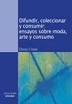 Difundir, coleccionar y consumir: ensayos sobre moda, arte y consumo