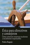 Ética para directivos y consejeros: cómo construir empresas excelentes y socialmente responsables