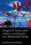 Margaret S. Archer sobre cultura y socialización en la modernidad tardía
