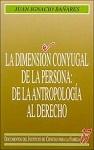 Dimensión conyugal de la persona, La: de la Antropología al Derecho