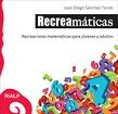 Recreamáticas: recreaciones matemáticas para jóvenes y adultos