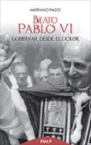 Beato Pablo VI: gobernar desde el dolor