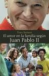 Amor en la familia según Juan Pablo II, El
