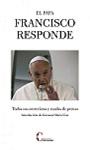 Papa Francisco responde, El: todas sus entrevistas y ruedas de prensa
