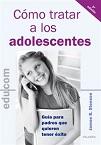 Cómo tratar a los adolescentes: guía para padres que quieren tener éxito