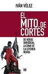 Mito de Cortés, El: de héroe universal a icono de la leyenda negra