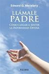 Llámale Padre: cómo llegar a sentir la Paternidad divina