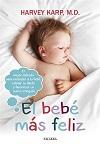 Bebé más feliz, El: el mejor método para entender a tu bebé, calmar su llanto y favorecer un sueño tranquilo