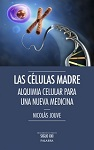 Células madre, Las: alquimia celular par una nueva medicina