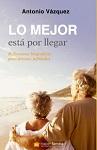 Mejor está por llegar, Lo: reflexiones biográficas para jóvenes jubilados