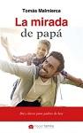 Mirada de papá, La: diez claves para padres de hoy