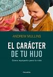 Carácter de tu hijo, El: cómo equiparlo para la vida