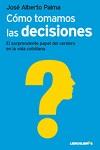Cómo tomamos las decisiones: el sorprendente papel del cerebro en la vida cotidiana