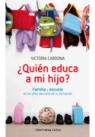 Quién educa a mi hijo?: familia y escuela en los años decisivos de su formación