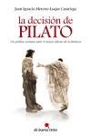 Decisión de Pilato, La: un político romano ante el mayor dilema de la Historia