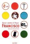 Rezar como el Papa Francisco: textos para vivir la JMJ 2016