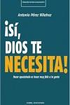 Sí, Dios te necesita!