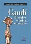Gaudí: el hombre, el artista, el cristiano
