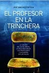 Profesor en la trinchera, El: la tiranía de los alumnos, la frustración de los profesores y la guerra en las aulas
