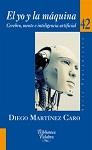 Yo y la máquina, El: cerebro, mente e inteligencia artificial