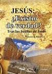 Jesús: ¿existió de verdad?: tras las huellas de Jesús